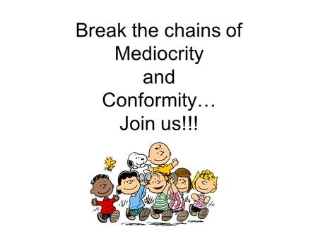 Break the chains of Mediocrity and Conformity… Join us!!!