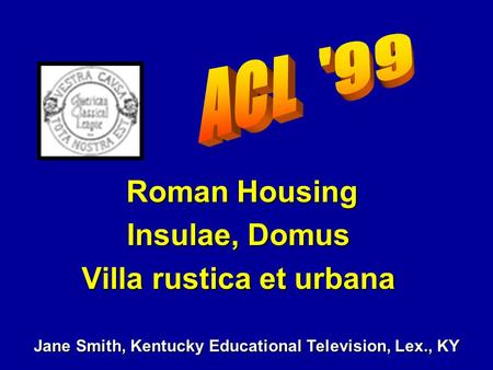 Roman Housing Roman Housing Insulae, Domus Villa rustica et urbana Jane Smith, Kentucky Educational Television, Lex., KY.