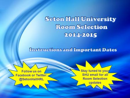 Follow us on Facebook or Stay tuned to your SHU  for all Room Selection updates.