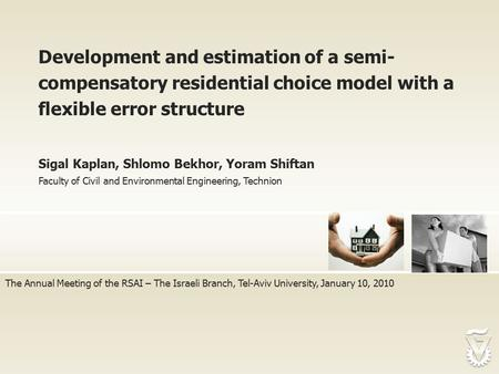 The Annual Meeting of the RSAI – The Israeli Branch, Tel-Aviv University, January 10, 2010 Development and estimation of a semi- compensatory residential.