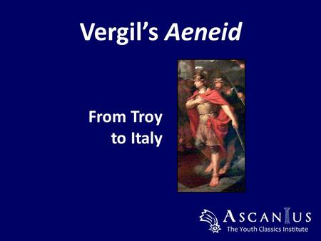 Vergil's Aeneid From Troy to Italy. Publius Vergilius Maro 70 BC – 19 BC.