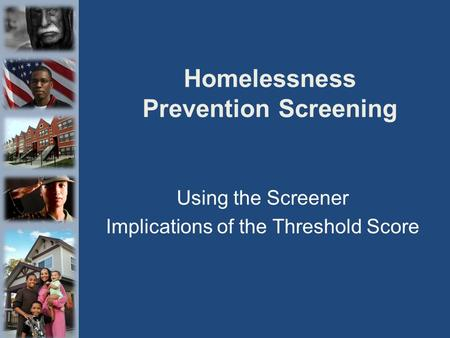 Homelessness Prevention Screening Using the Screener Implications of the Threshold Score.