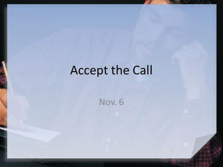 Accept the Call Nov. 6. Think About It What are some typical excuses people give for avoiding challenges? Today we look at a challenge Moses is given.