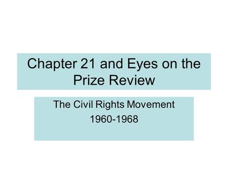 Chapter 21 and Eyes on the Prize Review The Civil Rights Movement 1960-1968.