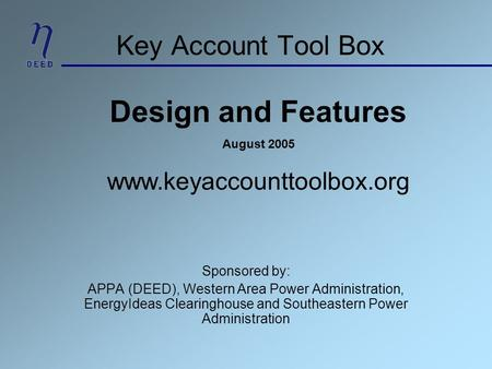 Key Account Tool Box Sponsored by: APPA (DEED), Western Area Power Administration, EnergyIdeas Clearinghouse and Southeastern Power Administration Design.