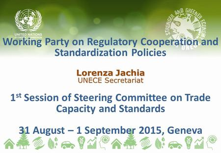Lorenza Jachia UNECE Secretariat Working Party on Regulatory Cooperation and Standardization Policies Lorenza Jachia UNECE Secretariat 1 st Session of.