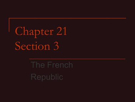 Chapter 21 Section 3 The French Republic. The National Convention The National Convention was temporarily established to replace the king. Delegates were.