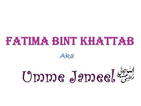 Umme Jameel. Khattab ? Married to : Saeed Bin Zaid.