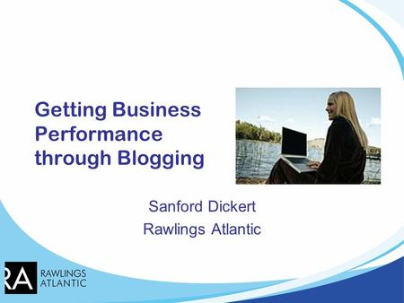Getting Business Performance through Blogging Sanford Dickert Rawlings Atlantic.