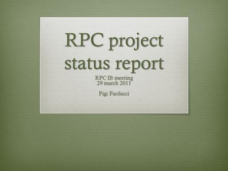 RPC project status report RPC IB meeting 29 march 2011 Pigi Paolucci.