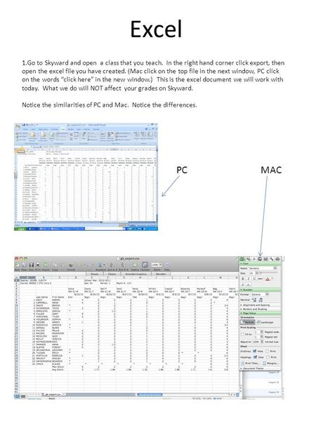 Excel 1.Go to Skyward and open a class that you teach. In the right hand corner click export, then open the excel file you have created. (Mac click on.