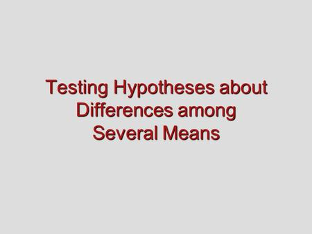 Testing Hypotheses about Differences among Several Means.