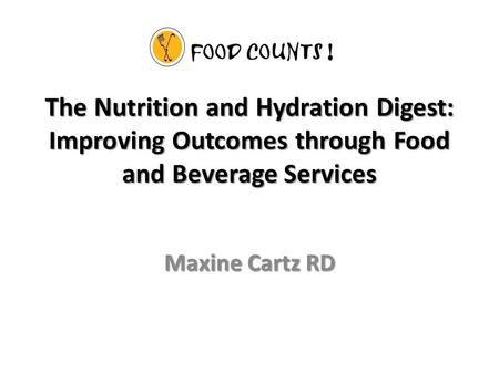 The Nutrition and Hydration Digest: Improving Outcomes through Food and Beverage Services Maxine Cartz RD.