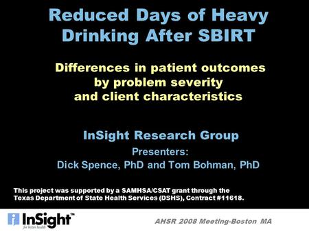 AHSR 2008 Meeting-Boston MA Reduced Days of Heavy Drinking After SBIRT Differences in patient outcomes by problem severity and client characteristics InSight.