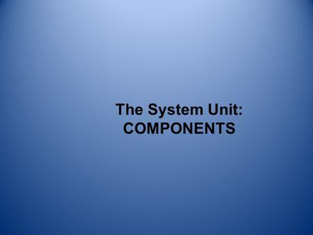The System Unit: COMPONENTS 2 Data and Program Representation In order to be understood by a computer, data and programs need to be represented appropriately.