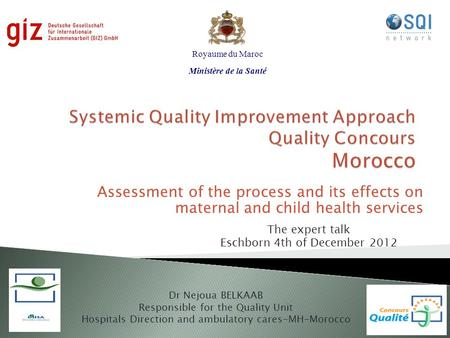 Assessment of the process and its effects on maternal and child health services Dr Nejoua BELKAAB Responsible for the Quality Unit Hospitals Direction.
