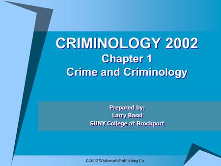 ©2002 Wadsworth Publishing Co. CRIMINOLOGY 2002 Chapter 1 Crime and Criminology Prepared by: Larry Bassi SUNY College at Brockport Prepared by: Larry Bassi.