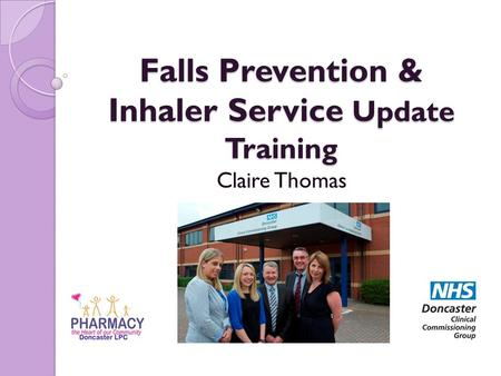 Falls Prevention & Inhaler Service Update Training Claire Thomas.