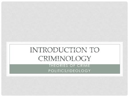 INTRODUCTION TO CRIMINOLOGY DEFINING CRIMINOLOGY THE CRIMINAL LAW DEVELOPMENT OF ACADEMIC CRIMINOLOGY THEORIES OF CRIME POLITICS/IDEOLOGY.