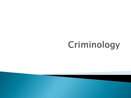  Criminology refers to the study of the nature, causes, and means of dealing with crime.