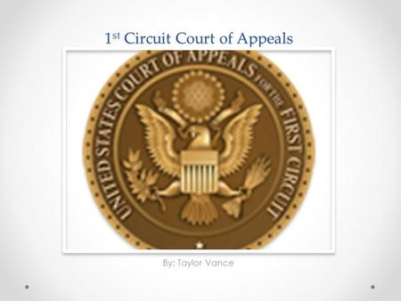 1 st Circuit Court of Appeals By: Taylor Vance. Locations and Districts Located in Boston, Massachusetts Maine New Hampshire Puerto Rico Rhode Island.