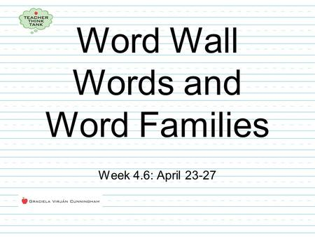Word Wall Words and Word Families Week 4.6: April 23-27.