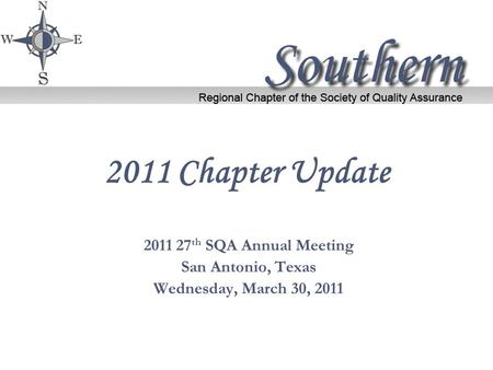 2011 Chapter Update 2011 27 th SQA Annual Meeting San Antonio, Texas Wednesday, March 30, 2011.