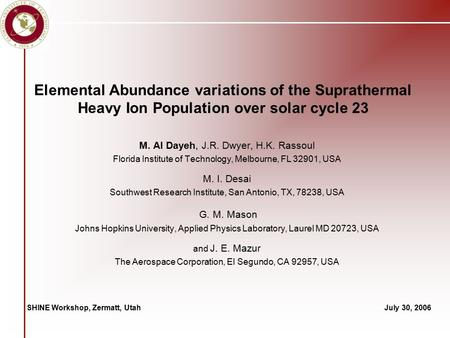 Elemental Abundance variations of the Suprathermal Heavy Ion Population over solar cycle 23 M. Al Dayeh, J.R. Dwyer, H.K. Rassoul Florida Institute of.