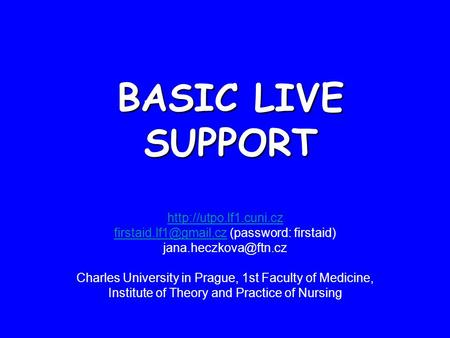 BASIC LIVE SUPPORT  (password: firstaid) Charles University in Prague,