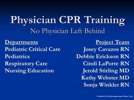 Departments Pediatric Critical Care Pediatrics Respiratory Care Nursing Education Physician CPR Training No Physician Left Behind Project Team Josey Cavazos.