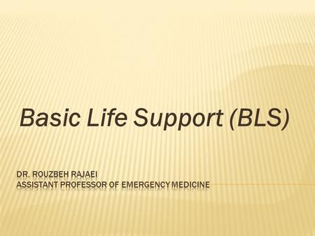 Basic Life Support (BLS). CPR CPR (CPCR- cardio-pulmonary-cerebral resuscitation)