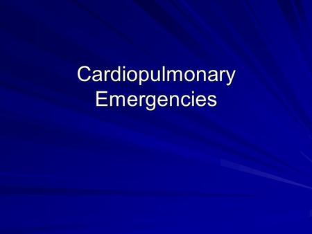 Cardiopulmonary Emergencies. Cardiac Compromise Chest pain DyspneaAnxiousNausea Abdominal pain Sweating Abnormal HR and RR.