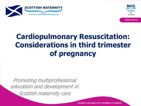Cardiopulmonary Resuscitation: Considerations in third trimester of pregnancy Promoting multiprofessional education and development in Scottish maternity.
