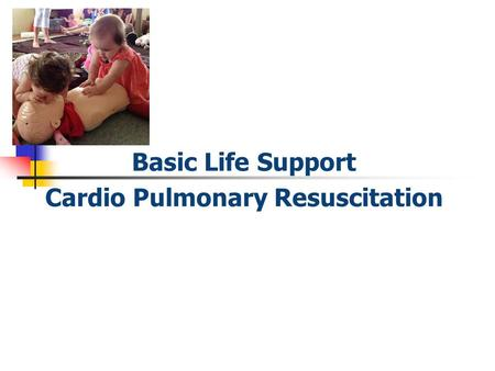 Basic Life Support Cardio Pulmonary Resuscitation.