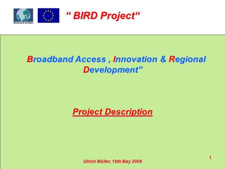 """ BIRD Project"" 1 Broadband Access, Innovation & Regional Development"" Broadband Access, Innovation & Regional Development"" Project Description Ulrich."