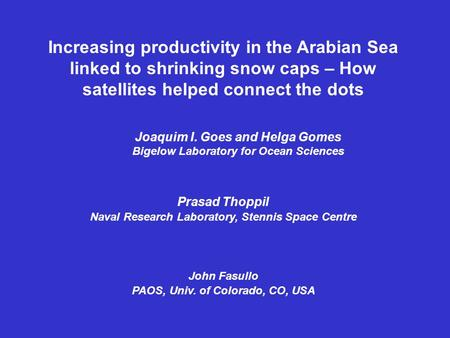 Joaquim I. Goes and Helga Gomes Bigelow Laboratory for Ocean Sciences Increasing productivity in the Arabian Sea linked to shrinking snow caps – How satellites.