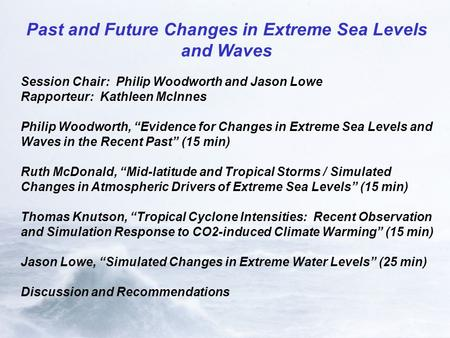 "Past and Future Changes in Extreme Sea Levels and Waves Session Chair: Philip Woodworth and Jason Lowe Rapporteur: Kathleen McInnes Philip Woodworth, ""Evidence."