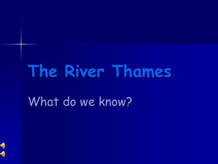 The River Thames What do we know? Vocabulary Meander Tributary Source Mouth Tidal.