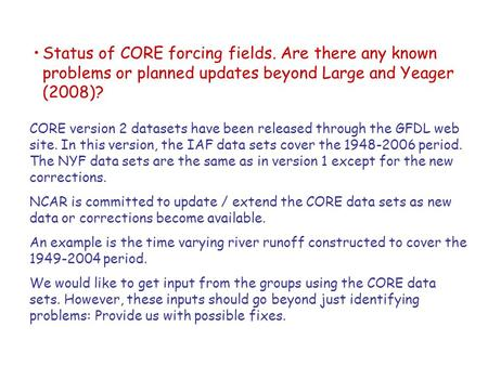 Status of CORE forcing fields. Are there any known problems or planned updates beyond Large and Yeager (2008)? CORE version 2 datasets have been released.