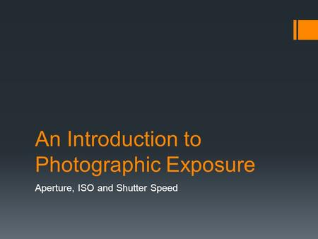 An Introduction to Photographic Exposure