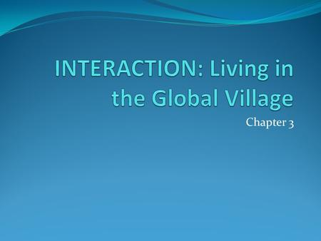 INTERACTION: Living in the Global Village