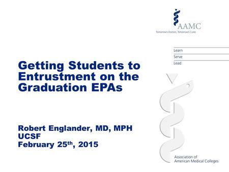 Getting Students to Entrustment on the Graduation EPAs Robert Englander, MD, MPH UCSF February 25 th, 2015.