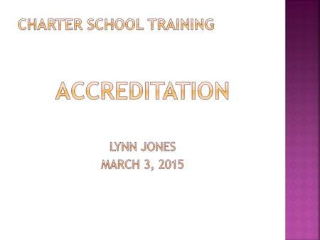 WHAT IS ACCREDITATION?  Accredited Schools are meeting State Requirements.  State Aid is paid ONLY to Accredited Schools  Each district has a Regional.