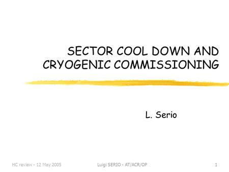HC review - 12 May 2005Luigi SERIO - AT/ACR/OP1 SECTOR COOL DOWN AND CRYOGENIC COMMISSIONING L. Serio.