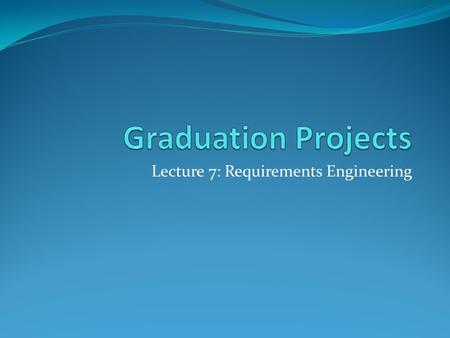 Lecture 7: Requirements Engineering