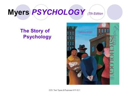 Myers PSYCHOLOGY (7th Edition The Story of Psychology CCS: Text Types & Purposes W11-12.1.