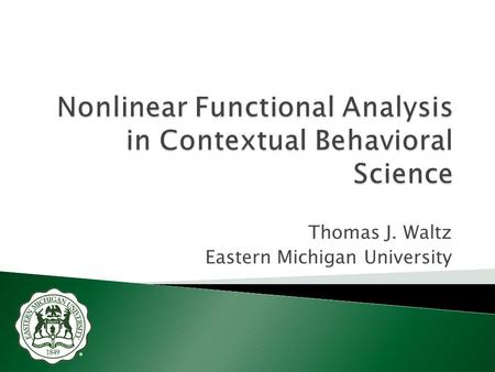 Thomas J. Waltz Eastern Michigan University.  Training clients in functional analysis of their own behavior-environment relations and the systematic.