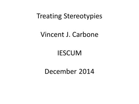 Treating Stereotypies Vincent J. Carbone IESCUM December 2014.
