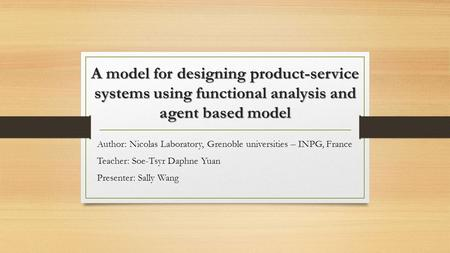 A model for designing product-service systems using functional analysis and agent based model Author: Nicolas Laboratory, Grenoble universities – INPG,