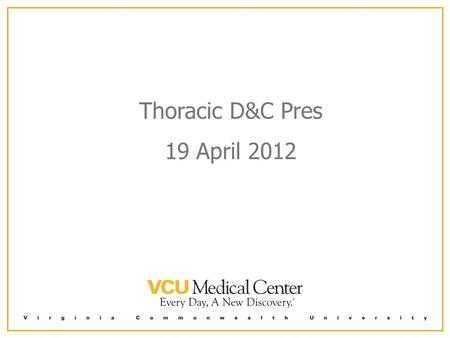 Thoracic D&C Pres 19 April 2012. 61 yoM s/p CABG, Mitral Valve and MACE procedure 2010 Developed a RLL lung abscess approximately 4 months prior to presentation.